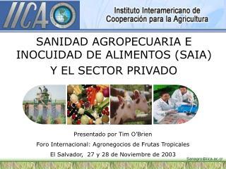 SANIDAD AGROPECUARIA E INOCUIDAD DE ALIMENTOS  (SAIA)  Y EL SECTOR PRIVADO