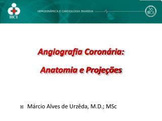 Angiografia Coronária: Anatomia e Projeções