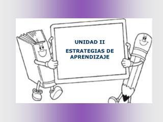 UNIDAD II  ESTRATEGIAS DE APRENDIZAJE