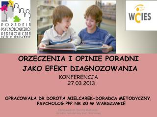 ORZECZENIA I OPINIE PORADNI  JAKO EFEKT DIAGNOZOWANIA KONFERENCJA  27.03.2013
