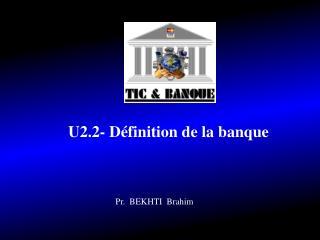 U2.2- Définition de la banque