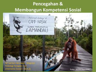 Pencegahan  &   Membangun Kompetensi Sosial