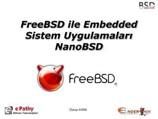 FreeBSD  ile  Embedded  Sistem Uygulamaları NanoBSD