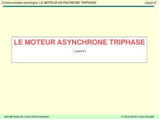 LE MOTEUR ASYNCHRONE TRIPHASE  (  Leçon 6 )