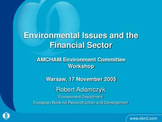 Robert Adamczyk Environment Department European Bank for Reconstruction and Development