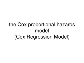 The Cox proportional hazards model Cox Regression Model