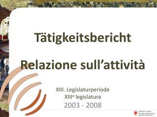 XIII. Legislaturperiode XIII a legislatura 2003 - 2008