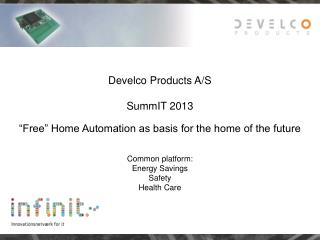 "Develco Products A/S SummIT 2013 ""Free"" Home Automation as basis for the home of the future"