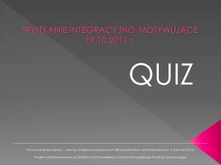 SPOTKANIE INTEGRACYJNO-MOTYWUJĄCE 19.10.2011 r.