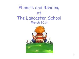 Phonics and Reading at  The Lancaster School March 2014
