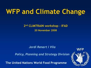 WFP and Climate Change    2nd CLIMTRAIN workshop   IFAD   20 November 2008
