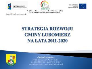 STRATEGIA ROZWOJU  GMINY LUBOMIERZ NA LATA 2011-2020