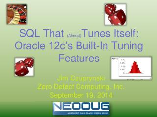 SQL That  (Almost) Tunes Itself: Oracle 12c�s Built-In Tuning Features