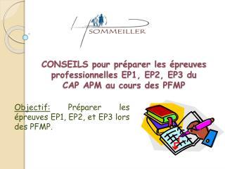 CONSEILS pour préparer les épreuves  professionnelles EP1, EP2, EP3 du  CAP APM au cours des PFMP