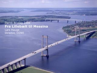 Dansk Brodag 2006 Fra Lilleb�lt til Messina Lars Hauge Director, COWI