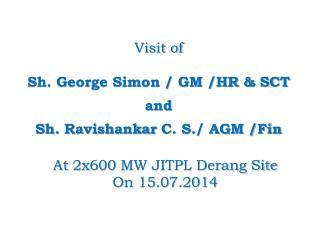 Visit of  Sh. George Simon / GM /HR & SCT  and  Sh.  Ravishankar  C. S./ AGM /Fin