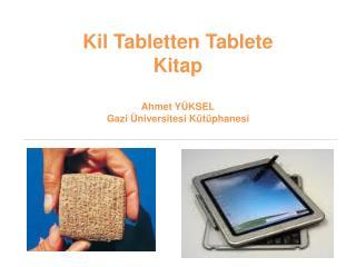 Kil Tabletten Tablete Kitap Ahmet Y�KSEL Gazi �niversitesi K�t�phanesi