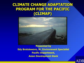 CLIMATE CHANGE ADAPTATION PROGRAM FOR THE PACIFIC  CLIMAP