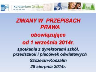 ZMIANY  W   PRZEPISACH PRAWA  obowiązujące  od 1 września 2014r.