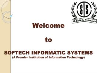 Welcome to SOFTECH INFORMATIC SYSTEMS (A Premier Institution of Information Technology)