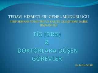 TİG (DRG) &  DOKTORLARA DÜŞEN GÖREVLER