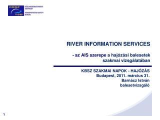 RIVER INFORMATION SERVICES  - az AIS szerepe  a haj�z�si balesetek  szakmai vizsg�lat�ban