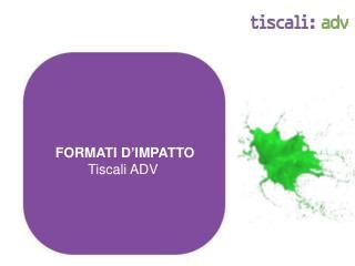 FORMATI D'IMPATTO Tiscali ADV