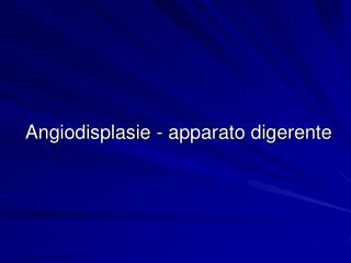 Angiodisplasie - apparato digerente