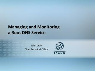 Managing and Monitoring  a Root DNS Service