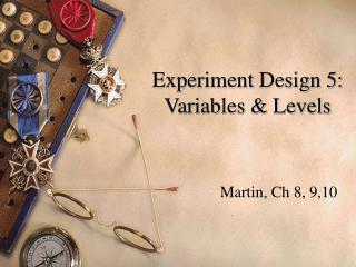 Experiment Design 5: Variables  Levels