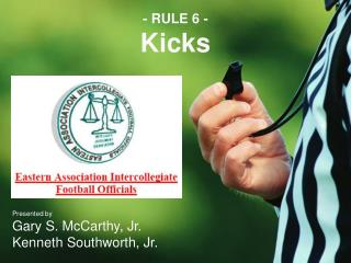 - RULE 6 - Kicks