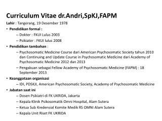 Curriculum Vitae  dr.Andri,SpKJ,FAPM Lahir  :  Tangerang , 19  Desember 1978 Pendidikan  formal :