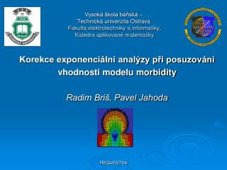 Korekce exponenciální analýzy při posuzování vhodnosti modelu morbidity Radim Briš, Pavel Jahoda