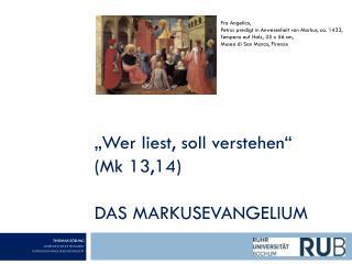 """""""Wer liest, soll verstehen""""  (Mk 13,14) Das Markusevangelium"""