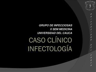 CASO Cl�nico INFECTOLOG�A