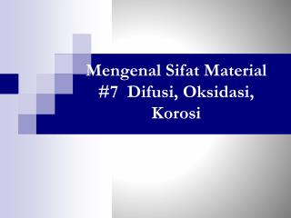 Mengenal Sifat Material  #7   Difusi ,  Oksidasi ,  Korosi