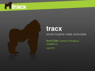 tracx social insights made actionable Anat Eldar ,  Director Of Products anat@tra.cx July 2011