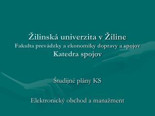 Žilinská univerzita v Žiline Fakulta prevádzky a ekonomiky dopravy a spojov Katedra spojov