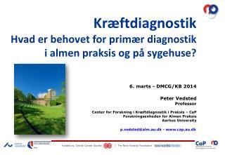 Kræftdiagnostik Hvad er behovet for primær diagnostik i almen praksis og på sygehuse?