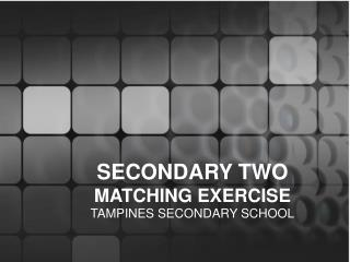 SECONDARY TWO  MATCHING EXERCISE