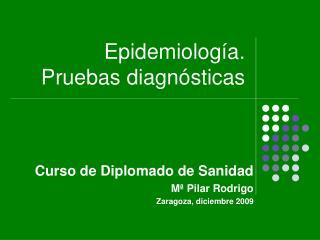Epidemiolog�a. Pruebas diagn�sticas