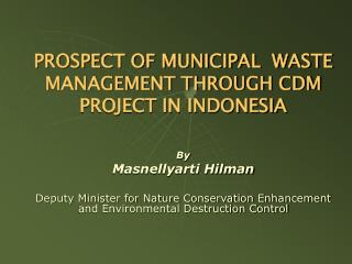 PROSPECT OF MUNICIPAL  WASTE MANAGEMENT THROUGH CDM PROJECT IN INDONESIA