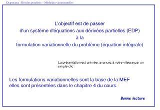 L'objectif est de passer  d'un système d'équations aux dérivées partielles (EDP)  à la