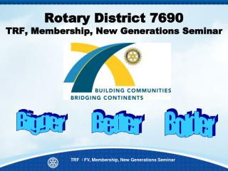 Rotary District 7690  TRF, Membership, New Generations Seminar