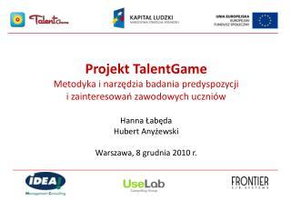 Projekt TalentGame Metodyka i narzędzia badania predyspozycji i zainteresowań zawodowych uczniów