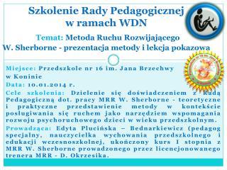 Miejsce:  Przedszkole nr 16 im. Jana Brzechwy  w Koninie Data:  10.01.2014 r.