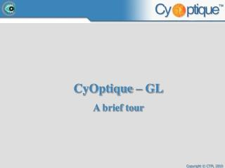 CyOptique  –  GL A brief tour