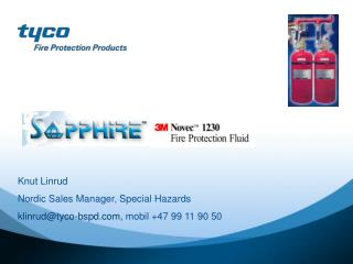 Knut Linrud Nordic Sales Manager,  Special  Hazards klinrud@tyco-bspd ,  mobil +47 99 11 90 50