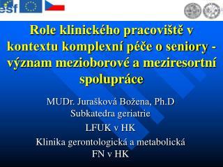 MUDr. Jurašková Božena, Ph.D Subkatedra geriatrie LFUK v HK