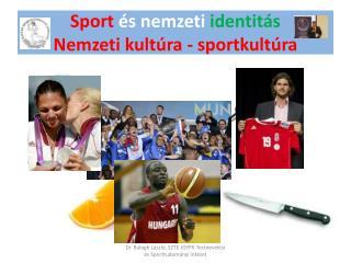 Sport  és nemzeti  identitás  Nemzeti kultúra - sportkultúra